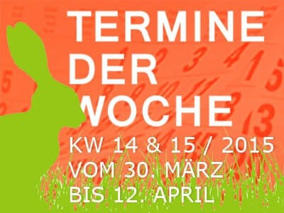 termine-kw-14-15-2015-vom-30-maerz-bis-12-april