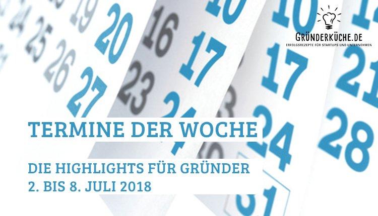 termine-gruender-startups-kw-27-vom-2-bis-8-juli-2018