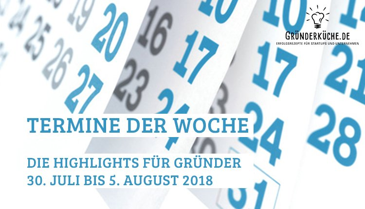 termine-gruender-startups-kw-31-vom-30-juli-bis-5-august-2018