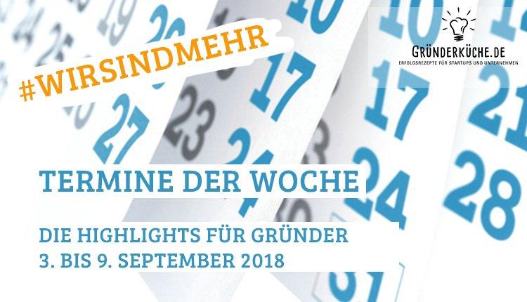 termine-gruender-startups-kw-36-vom-3-bis-9-september-2018