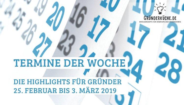 termine-gruender-startups-kw-09-vom-25-februar-bis-3-maerz-2019