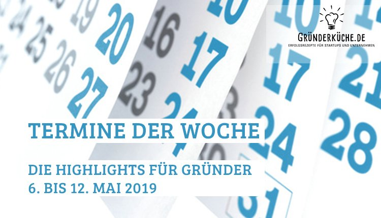 termine-gruender-startups-kw-19-vom-6-bis-12-mai-2019