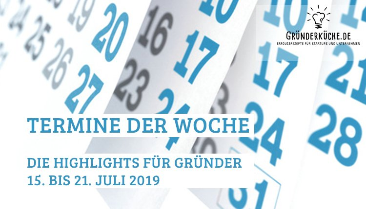 termine-gruender-startups-kw-29-vom-15-bis-21-juli-2019