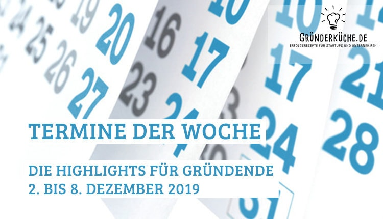 termine-gruender-startups-kw-49-vom-2-bis-8-dezember-2019